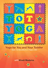 Tot Yoga - Yoga for You and Your Toddler From 10 Months to 3 Years Old
