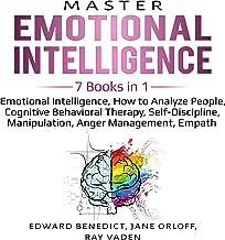 Master Emotional Intelligence: 7 Books in 1: Emotional Intelligence, How to Analyze People, Cognitive Behavioral Therapy, Self-Discipline, Manipulation, Anger Management, Empath