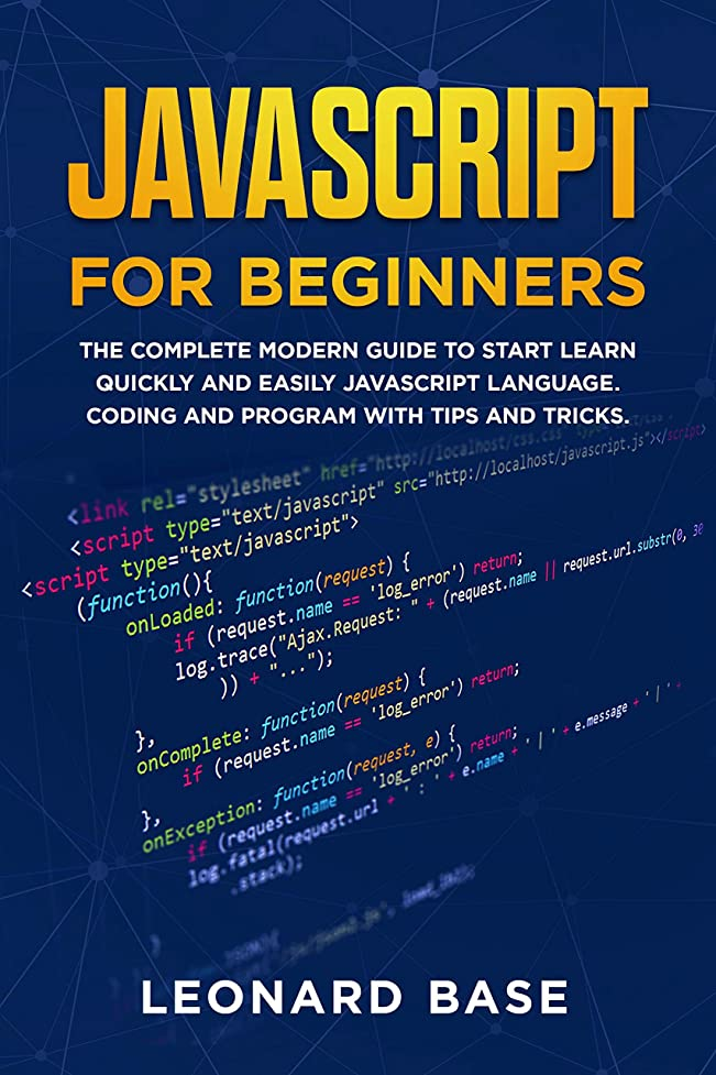 座標団結気楽なJavascript For Beginners: The Complete Modern Guide To Start Learn Quickly And Easily Javascript Language. Coding And Program With Tips And Tricks (English Edition)
