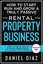 How to Start Run and Grow a Truly Passive Rental Property Business: Learn to Create Wealth & Income through Smart 'Buy Low Rent High' Strategy (English Edition)