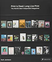 Print is Dead. Long Live Print: The World's Best Independent Magazines