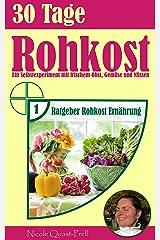 30 Tage Rohkost: Ein Selbstexperiment mit frischem Obst, Gemüse und Nüssen (Ratgeber Rohkost Ernährung 1) Kindle Ausgabe
