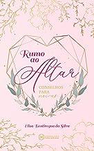 Rumo ao Altar: Conselhos para Noivas (Portuguese Edition)