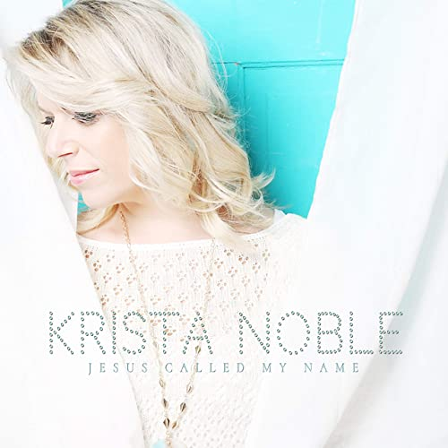 Krista Noble - Jesus Called My Name 2019
