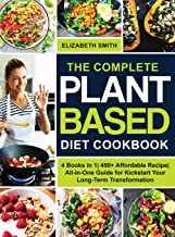 The Complete Plant Based Diet Cookbook: 4 Books in 1| 450+ Affordable Recipe| All-in-One Guide for Kickstart Your Long-Ter...