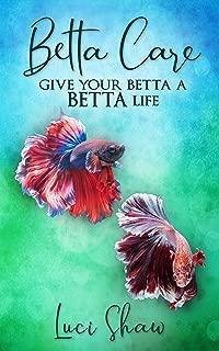 Betta Care: Give Your Betta a BETTA Life
