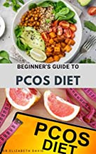 BEGINNER'S GUIDE TO PCOS DIET: Quick and Easy Delicious RePCOS Diet Recipes to Lose Weight, Boost Fertility and Improve Metabolism and Heal Diabetes