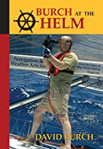 Burch at the Helm: Navigation and Weather Articles from the Pages of Blue Water Sailing Magazine