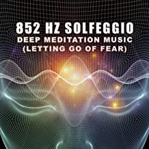 852 Hz Solfeggio (Letting Go of Fear)