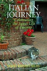 AN ITALIAN JOURNEY Celebrating the Sweet Life of Tuscany Kindle Edition