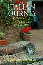 AN ITALIAN JOURNEY Celebrating the Sweet Life of Tuscany