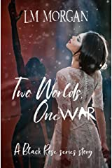 Two Worlds, One War: A Black Rose series story… Kindle Edition