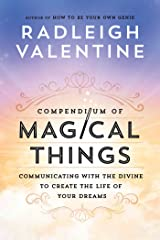 Compendium of Magical Things: Communicating with the Divine to Create the Life of Your Dreams Kindle Edition