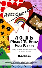 A Quilt Is Meant To Keep You Warm: Love, Humor and Misadventure in the Age of AIDS