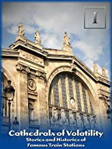 Cathedrals of Volatility: Stories and Histories of Famous Train Stations
