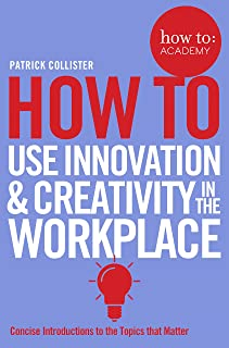 How to Use Innovation & Creativity in the Workplace (How To: Academy)