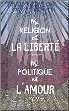 Carnet De Notes - Ma Religion Est La Liberté, Ma Politique Est L´amour: Cadeau De Noël Pour Sa Copine, Une Idée Pour Un Anniversaire Ou Une Occasion ... Femme, Sa Fille, Sa Soeur (French Edition)