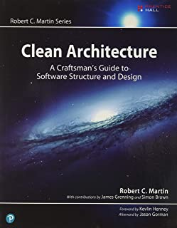 Clean Architecture: A Craftsman's Guide to Software Structure and Design: A Craftsman's Guide to Software Structure and De...