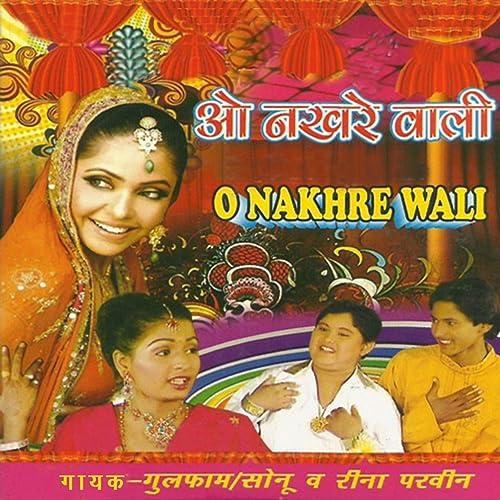 O Nakhre Wali by Gulfam, Sonu Reena Praveen on Amazon Music