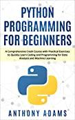 Python Programming for Beginners: A Comprehensive Crash Course with Practical Exercises to Quickly Learn Coding and Programming for Data Analysis and Machine Learning