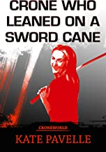 The Crone Who Leaned On A Sword Cane (CRONE WORLD)