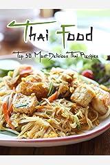 Thai Food: Top 50 Most Delicious Thai Recipes [A Thai Cookbook] (Recipe Top 50s Book 130) Kindle Edition