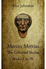 Marcus Mettius: The Collected Stories Books I to III Kindle Edition