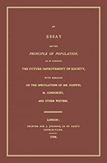 An Essay on the Principle of Population: As It Affects the Future Improvement of Society, With Remarks on the Speculation ...