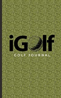 Golf Journal: Golfers Performance Practice Tracker Diary Notebook; Record & Track Your Game Stats, Scores, Location; Progress Tracking Sheets Booklet;