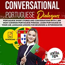 Conversational Portuguese Dialogues: Portuguese Short Stories and Conversations with 1,000 Most Common Portuguese Phrases. Learn Portuguese in Your Car. Language Lessons for Beginners & Intermediates