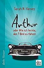 Arthur oder Wie ich lernte, den T-Bird zu fahren: Roman (Reihe Hanser) (German Edition)