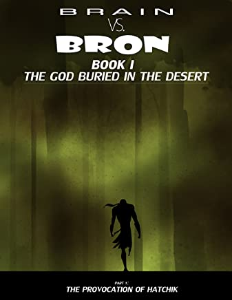 Brain VS Bron Book I: The God Buried in the Desert: Part I: The Provocation of Hatchik (English Edition)