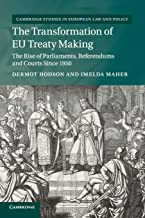 The Transformation of EU Treaty Making: The Rise of Parliaments, Referendums and Courts since 1950 (Cambridge Studies in European Law and Policy)