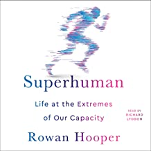 Superhuman: Life at the Extremes of Our Capacity
