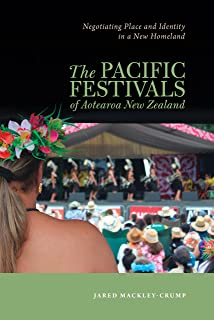 The Pacific Festivals of Aotearoa New Zealand: Negotiating Place and Identity in a New Homeland