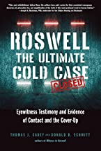 Roswell: The Ultimate Cold Case: Eyewitness Testimony and Evidence of Contact and the Cover-Up