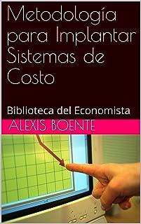 Metodología para Implantar Sistemas de Costo: Biblioteca del Economista (Spanish Edition)