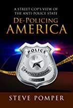 De-Policing America: A Street Cop's View of the Anti-Police State
