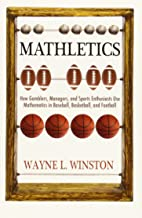 Mathletics: How Gamblers, Managers, and Sports Enthusiasts Use Mathematics in Baseball, Basketball, and Football PDF