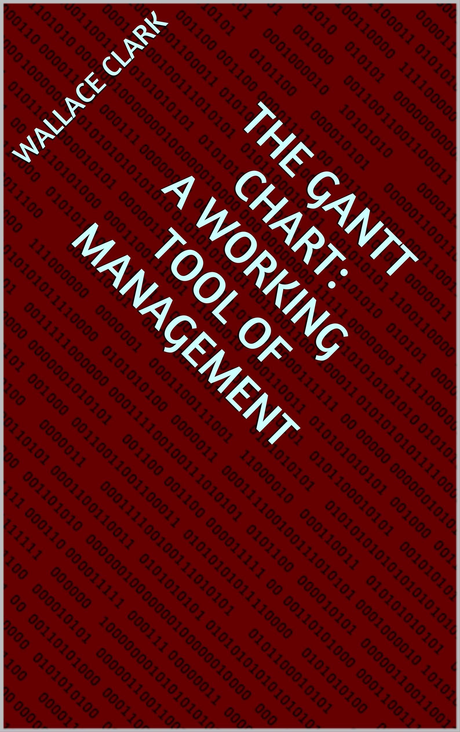 The Gantt Chart: A Working Tool of Management