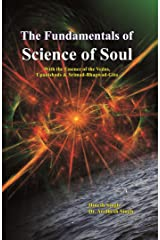 The Fundamentals of Science of Soul: With the Essence of the Vedas, Upanishads & Srimad-Bhagwad-Gita Kindle Edition