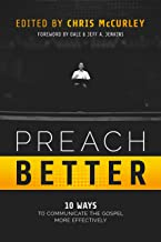 Preach Better: 10 Ways to Communicate the Gospel More Effectively