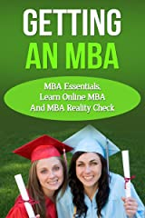 Getting An MBA – MBA Essentials, Learn Online MBA And MBA Reality Check (MBA Handbook, MBA Application) Kindle Edition