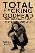 Total F*cking Godhead: The Biography of Chris Cornell