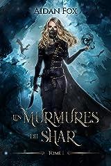 Les Murmures du Shar - Tome 1: Une saga de fantasy épique Format Kindle