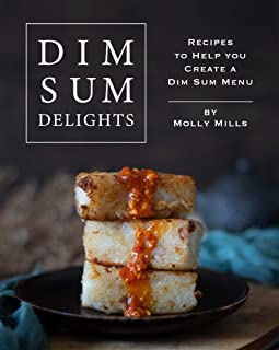 Dim Sum Delights: Recipes to Help you Create a Dim Sum Menu (English Edition)