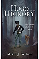 Hugo Hickory: A Five-Minute Flash Fiction Fable Kindle Edition