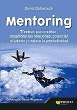 Mentoring: Técnicas para motivar, desarrollar las relaciones, potenciar el talento y mejorar la productividad (Spanish Edition)