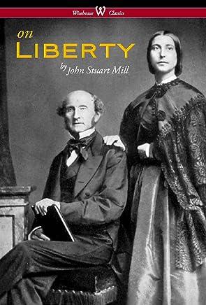 On Liberty (Wisehouse Classics - The Authoritative Harvard Edition 1909)