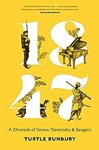 1847: A Chronicle of Genius, Generosity & Savagery